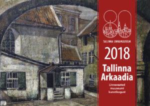 """Kalender 2018: """"Tallinna Arkaadia"""". Kaared muuseumi kunstikogust."""